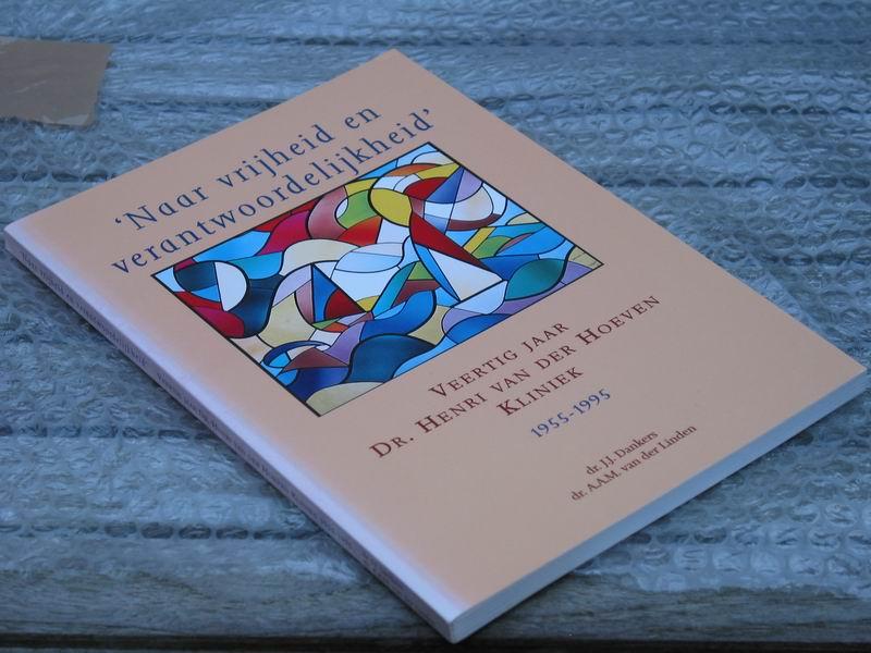 Dankers J.J.  e.a. - 'Naar vrijheid en verantwoordelijkheid'. Veertig jaar Dr. Henri van der Hoeven kliniek 1955-1995